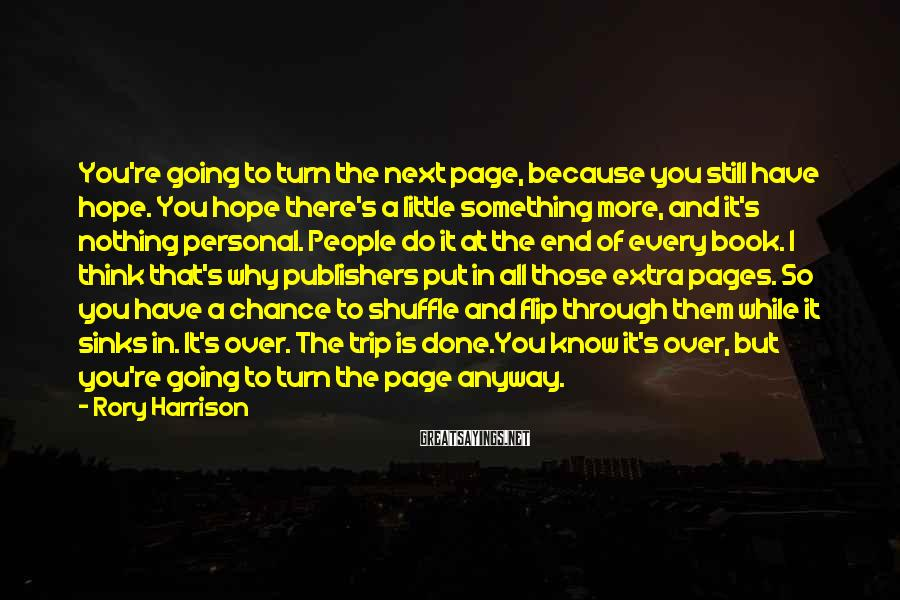 Rory Harrison Sayings: You're going to turn the next page, because you still have hope. You hope there's