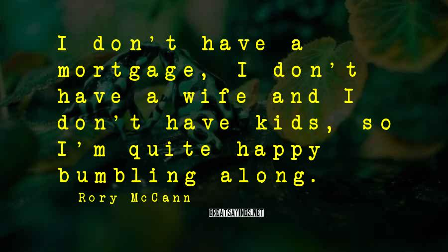 Rory McCann Sayings: I don't have a mortgage, I don't have a wife and I don't have kids,