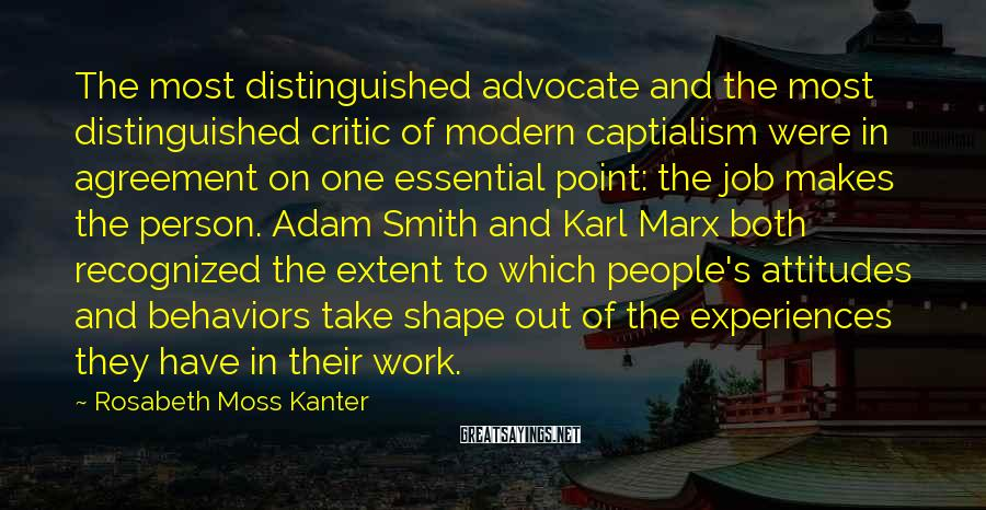 Rosabeth Moss Kanter Sayings: The most distinguished advocate and the most distinguished critic of modern captialism were in agreement