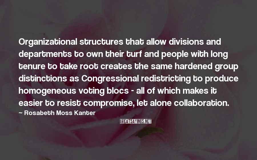 Rosabeth Moss Kanter Sayings: Organizational structures that allow divisions and departments to own their turf and people with long