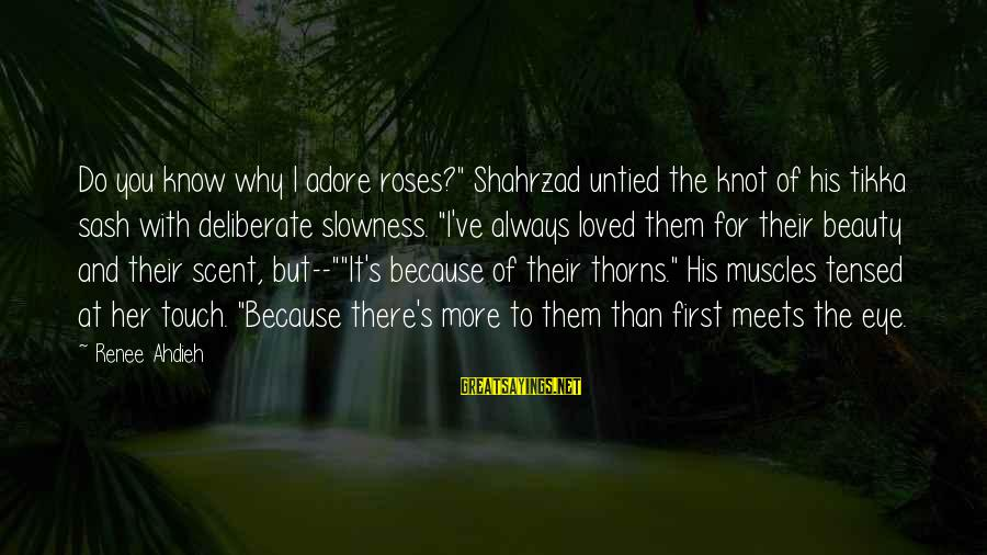 """Rose And Thorns Sayings By Renee Ahdieh: Do you know why I adore roses?"""" Shahrzad untied the knot of his tikka sash"""