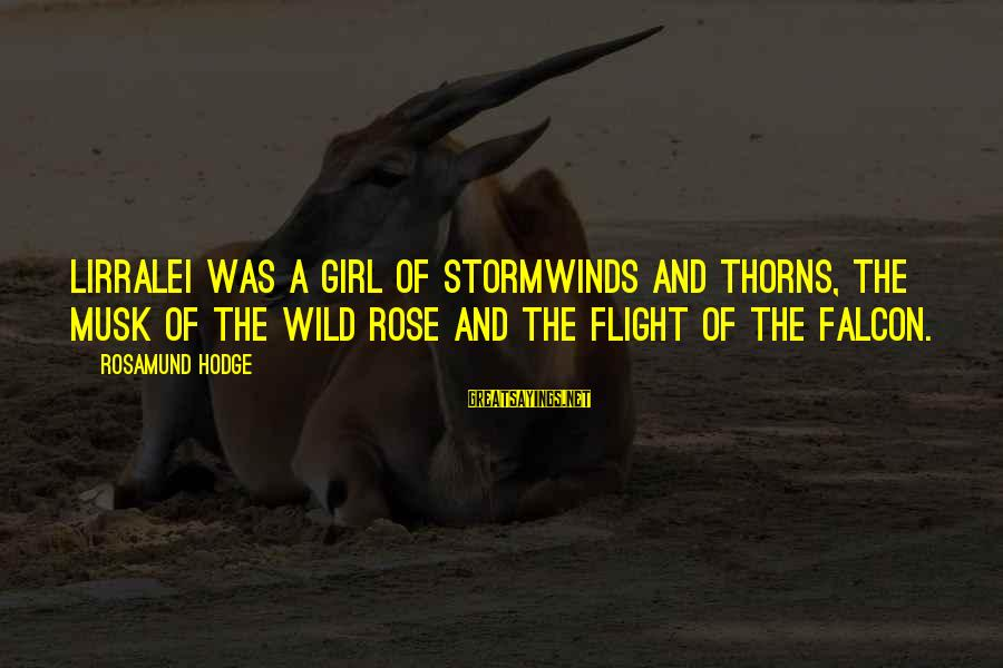 Rose And Thorns Sayings By Rosamund Hodge: Lirralei was a girl of stormwinds and thorns, the musk of the wild rose and
