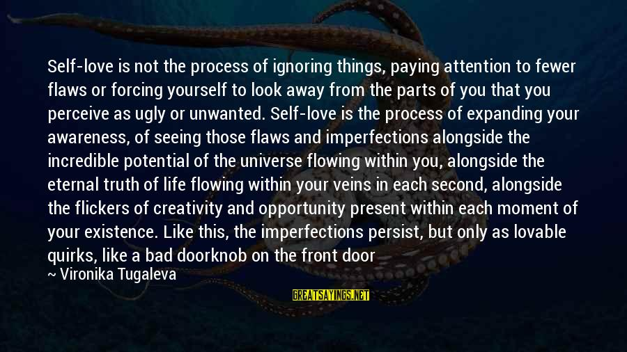 Rose And Thorns Sayings By Vironika Tugaleva: Self-love is not the process of ignoring things, paying attention to fewer flaws or forcing