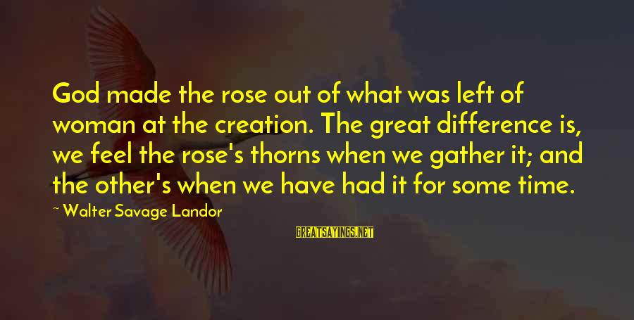 Rose And Thorns Sayings By Walter Savage Landor: God made the rose out of what was left of woman at the creation. The