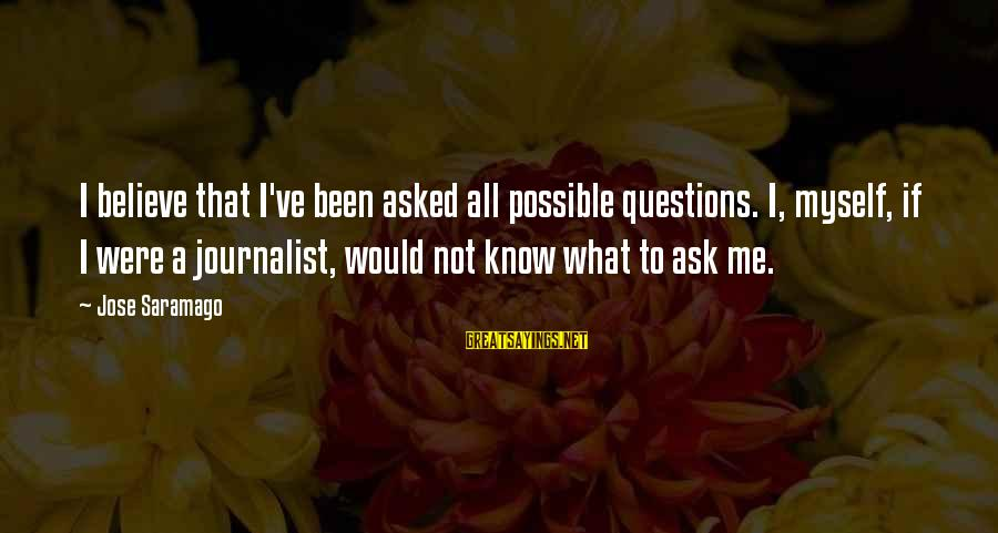 Rose Flowers With Love Sayings By Jose Saramago: I believe that I've been asked all possible questions. I, myself, if I were a