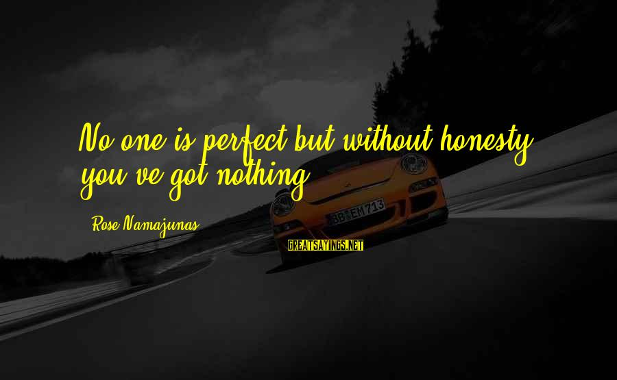 Rose Namajunas Sayings By Rose Namajunas: No one is perfect but without honesty you've got nothing.