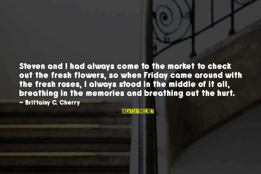 Roses And Death Sayings By Brittainy C. Cherry: Steven and I had always come to the market to check out the fresh flowers,
