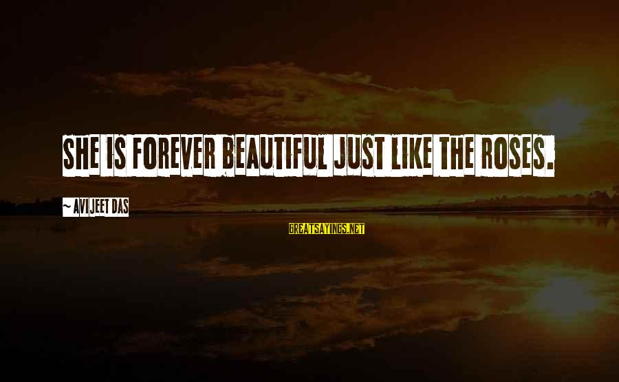 Roses Love Quotes Sayings By Avijeet Das: She is forever beautiful just like the roses.