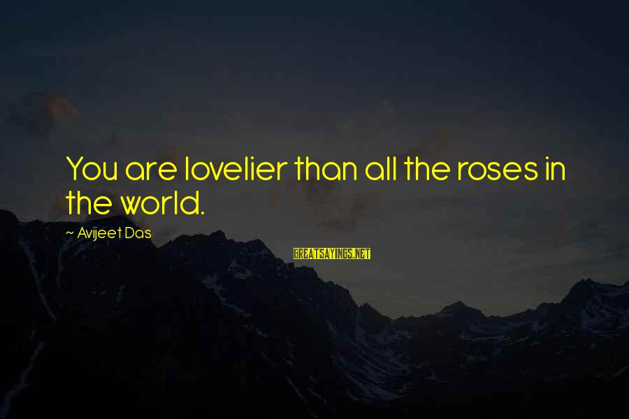 Roses Love Quotes Sayings By Avijeet Das: You are lovelier than all the roses in the world.