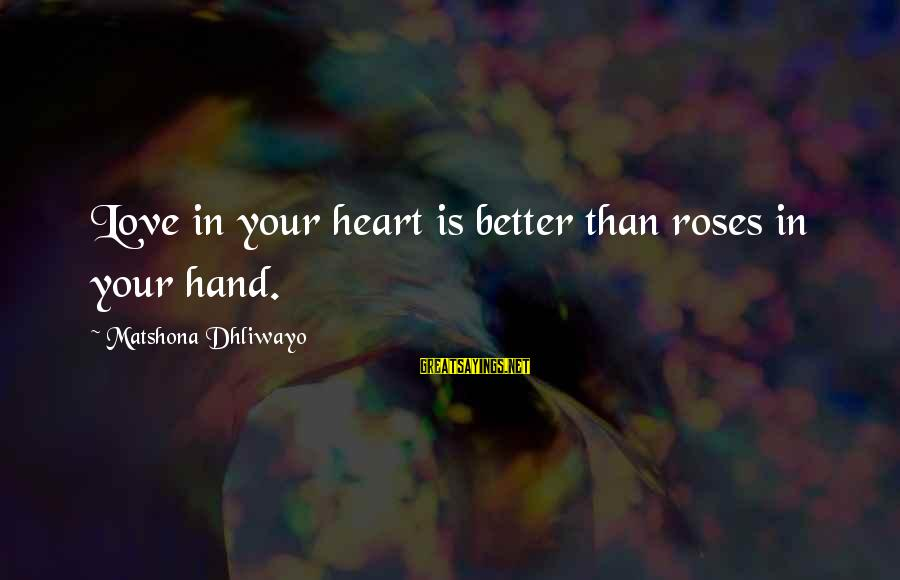 Roses Love Quotes Sayings By Matshona Dhliwayo: Love in your heart is better than roses in your hand.