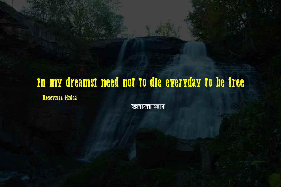 Roseville Nidea Sayings: in my dreamsi need not to die everyday to be free