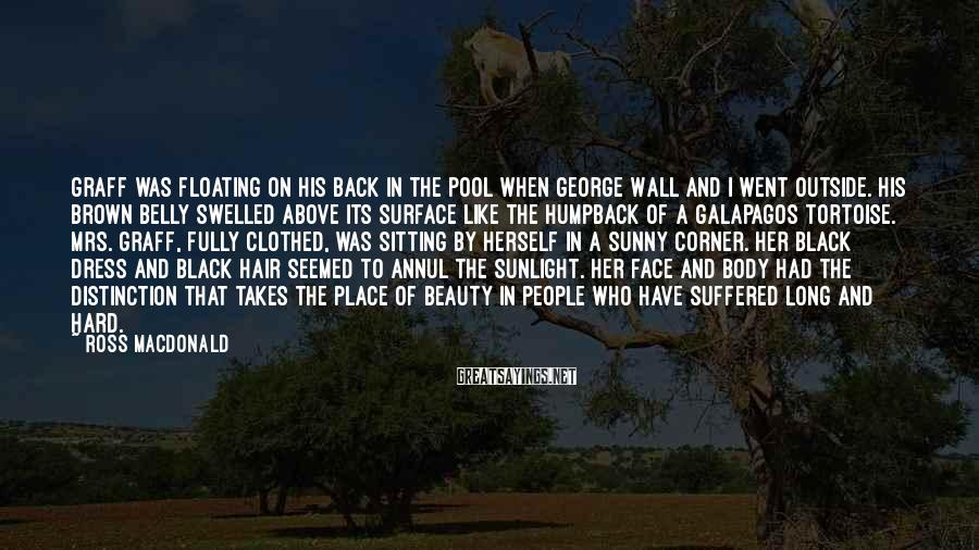 Ross Macdonald Sayings: Graff was floating on his back in the pool when George Wall and I went