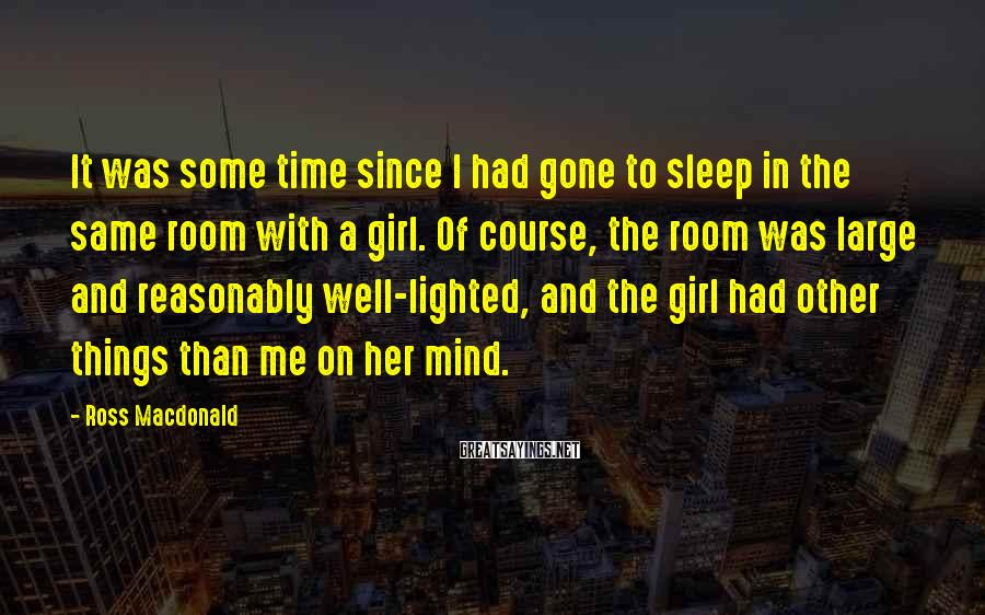 Ross Macdonald Sayings: It was some time since I had gone to sleep in the same room with