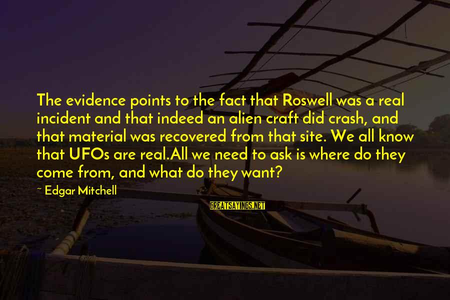 Roswell Alien Sayings By Edgar Mitchell: The evidence points to the fact that Roswell was a real incident and that indeed