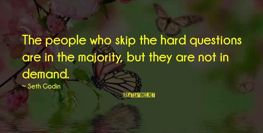Rothrock Sayings By Seth Godin: The people who skip the hard questions are in the majority, but they are not