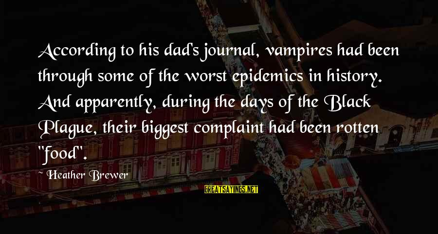 Rotten Food Sayings By Heather Brewer: According to his dad's journal, vampires had been through some of the worst epidemics in