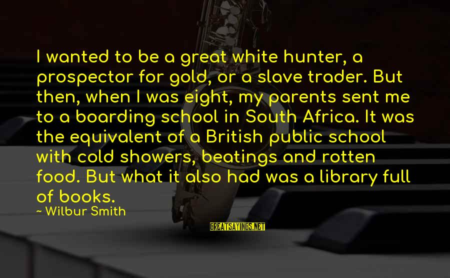 Rotten Food Sayings By Wilbur Smith: I wanted to be a great white hunter, a prospector for gold, or a slave