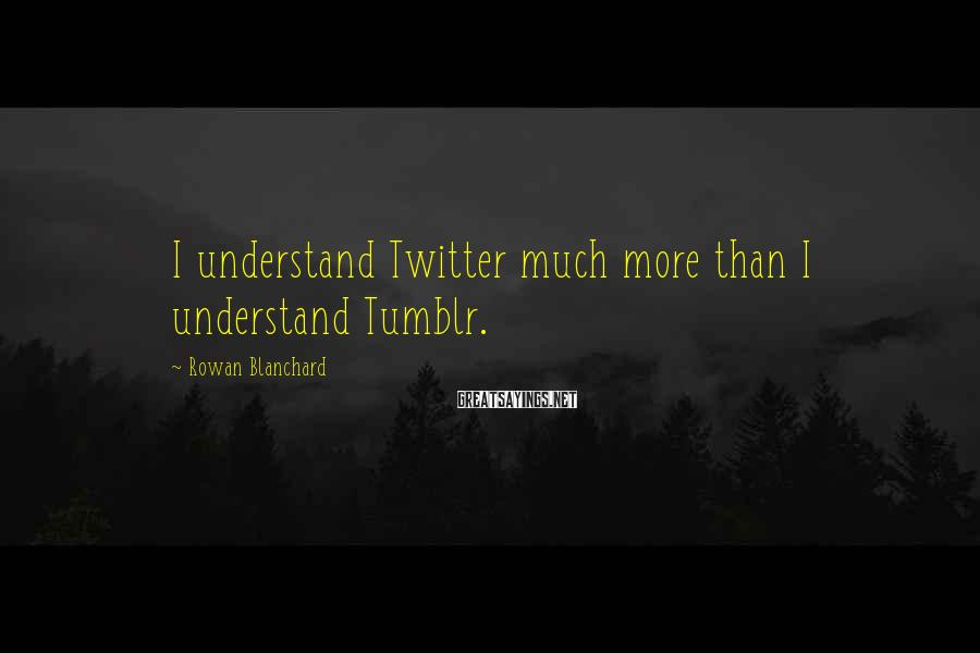 Rowan Blanchard Sayings: I understand Twitter much more than I understand Tumblr.