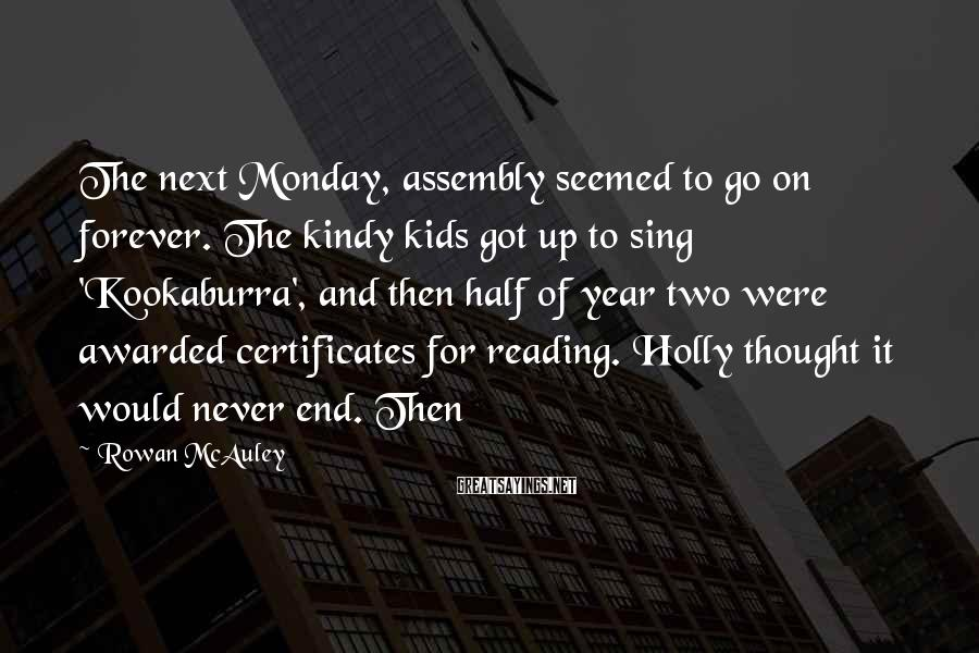 Rowan McAuley Sayings: The next Monday, assembly seemed to go on forever. The kindy kids got up to