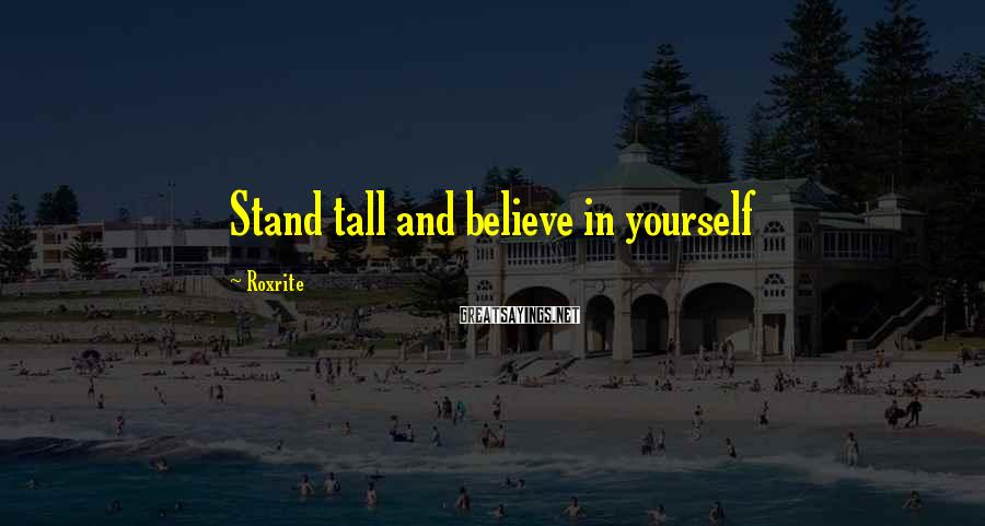 Roxrite Sayings: Stand tall and believe in yourself