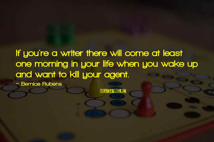 Rubens Sayings By Bernice Rubens: If you're a writer there will come at least one morning in your life when