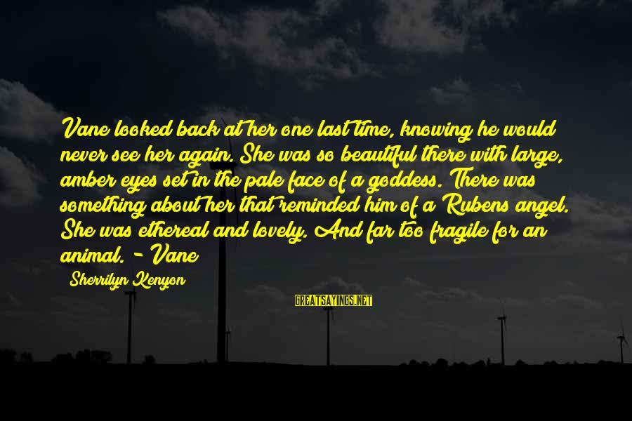 Rubens Sayings By Sherrilyn Kenyon: Vane looked back at her one last time, knowing he would never see her again.