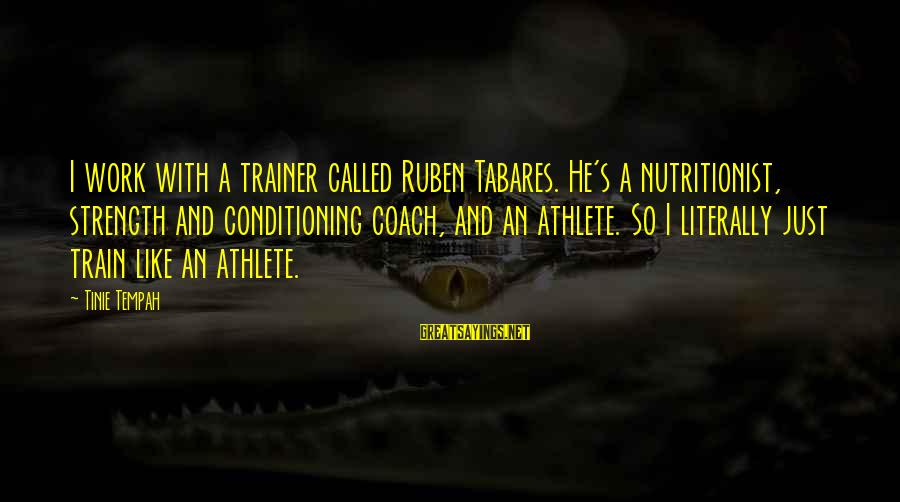 Rubens Sayings By Tinie Tempah: I work with a trainer called Ruben Tabares. He's a nutritionist, strength and conditioning coach,