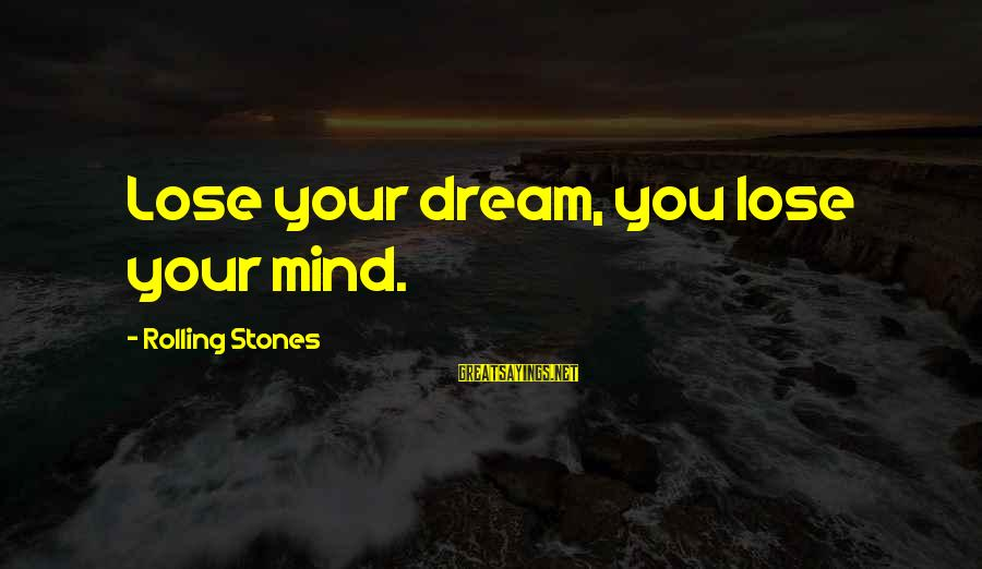 Ruby Stones Sayings By Rolling Stones: Lose your dream, you lose your mind.