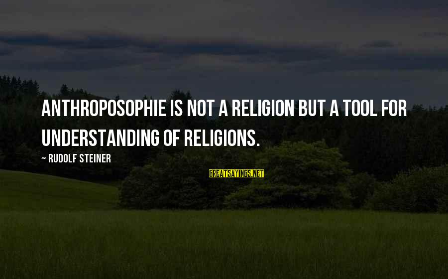 Rudolf Steiner Sayings By Rudolf Steiner: Anthroposophie is not a religion but a tool for understanding of religions.