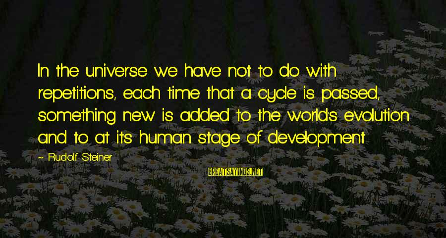 Rudolf Steiner Sayings By Rudolf Steiner: In the universe we have not to do with repetitions, each time that a cycle
