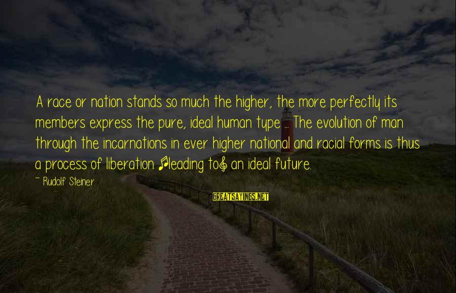 Rudolf Steiner Sayings By Rudolf Steiner: A race or nation stands so much the higher, the more perfectly its members express
