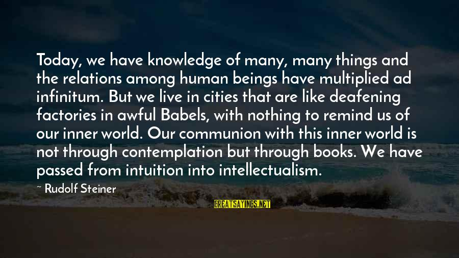 Rudolf Steiner Sayings By Rudolf Steiner: Today, we have knowledge of many, many things and the relations among human beings have