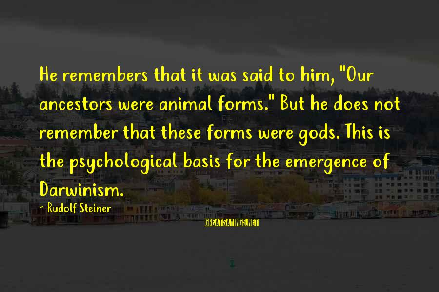 """Rudolf Steiner Sayings By Rudolf Steiner: He remembers that it was said to him, """"Our ancestors were animal forms."""" But he"""