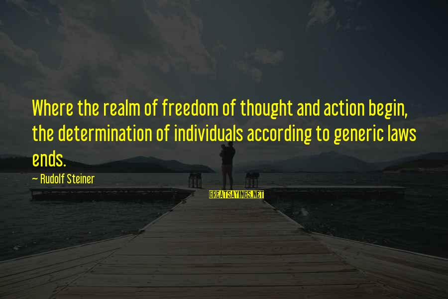 Rudolf Steiner Sayings By Rudolf Steiner: Where the realm of freedom of thought and action begin, the determination of individuals according