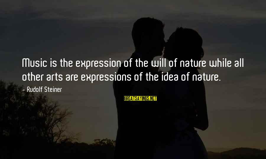 Rudolf Steiner Sayings By Rudolf Steiner: Music is the expression of the will of nature while all other arts are expressions