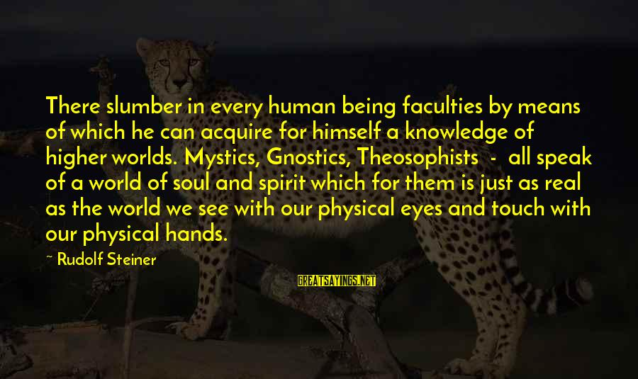 Rudolf Steiner Sayings By Rudolf Steiner: There slumber in every human being faculties by means of which he can acquire for