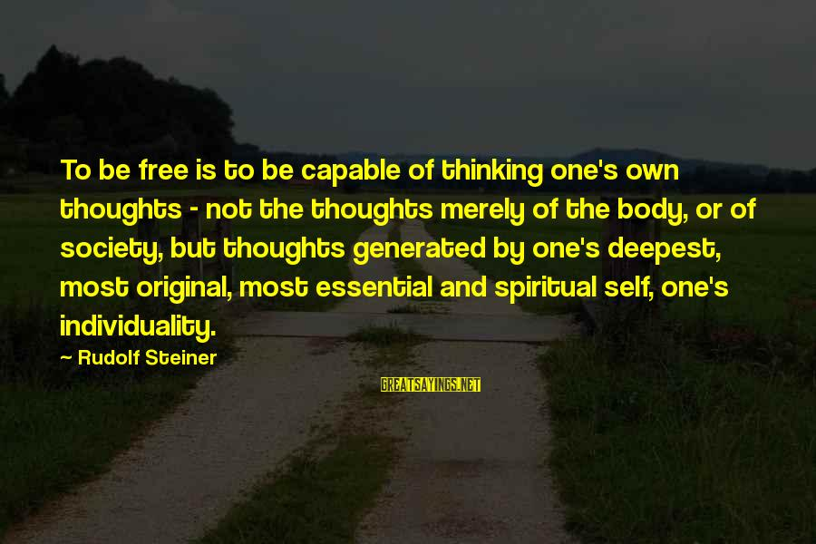 Rudolf Steiner Sayings By Rudolf Steiner: To be free is to be capable of thinking one's own thoughts - not the