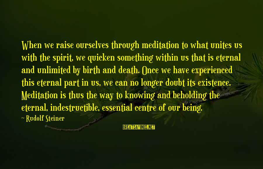 Rudolf Steiner Sayings By Rudolf Steiner: When we raise ourselves through meditation to what unites us with the spirit, we quicken