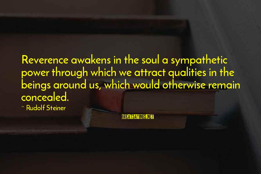 Rudolf Steiner Sayings By Rudolf Steiner: Reverence awakens in the soul a sympathetic power through which we attract qualities in the