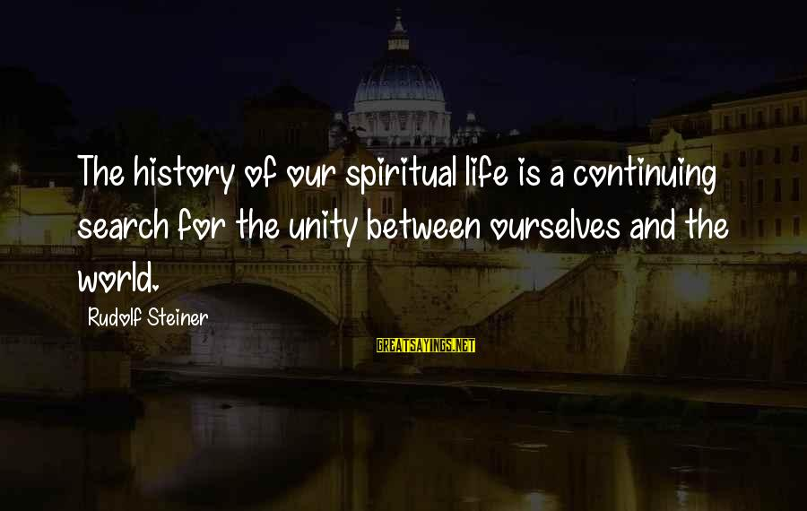 Rudolf Steiner Sayings By Rudolf Steiner: The history of our spiritual life is a continuing search for the unity between ourselves