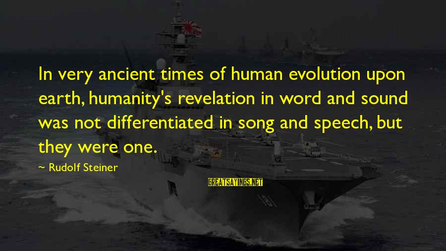 Rudolf Steiner Sayings By Rudolf Steiner: In very ancient times of human evolution upon earth, humanity's revelation in word and sound