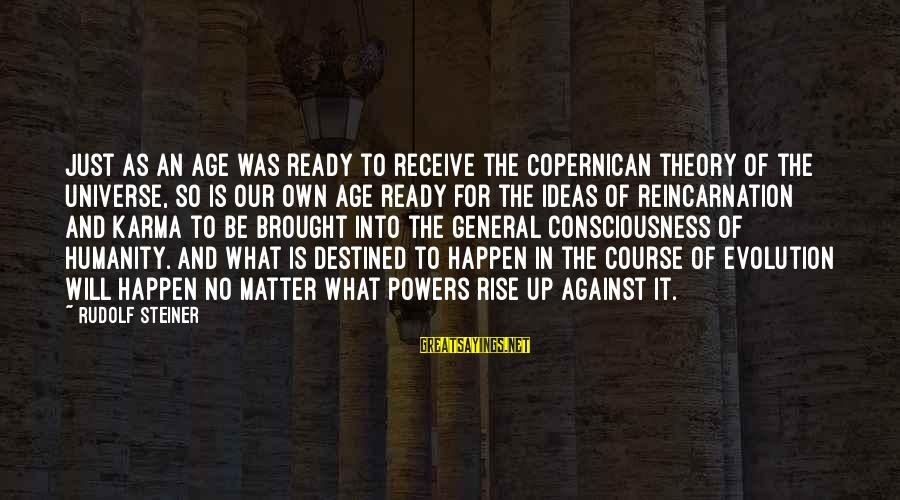 Rudolf Steiner Sayings By Rudolf Steiner: Just as an age was ready to receive the Copernican theory of the universe, so
