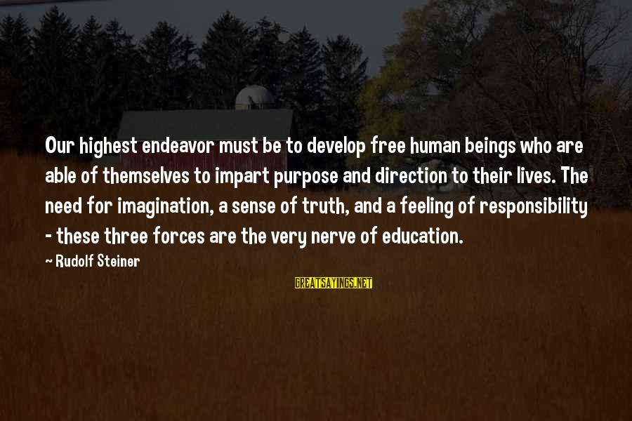 Rudolf Steiner Sayings By Rudolf Steiner: Our highest endeavor must be to develop free human beings who are able of themselves