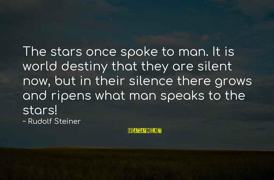 Rudolf Steiner Sayings By Rudolf Steiner: The stars once spoke to man. It is world destiny that they are silent now,