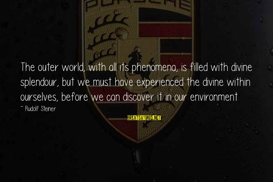 Rudolf Steiner Sayings By Rudolf Steiner: The outer world, with all its phenomena, is filled with divine splendour, but we must