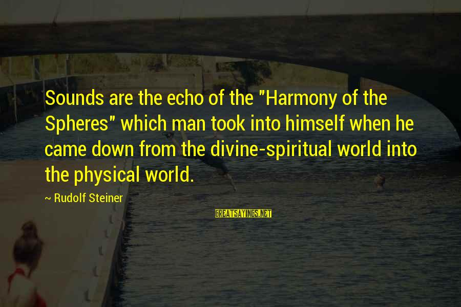 """Rudolf Steiner Sayings By Rudolf Steiner: Sounds are the echo of the """"Harmony of the Spheres"""" which man took into himself"""