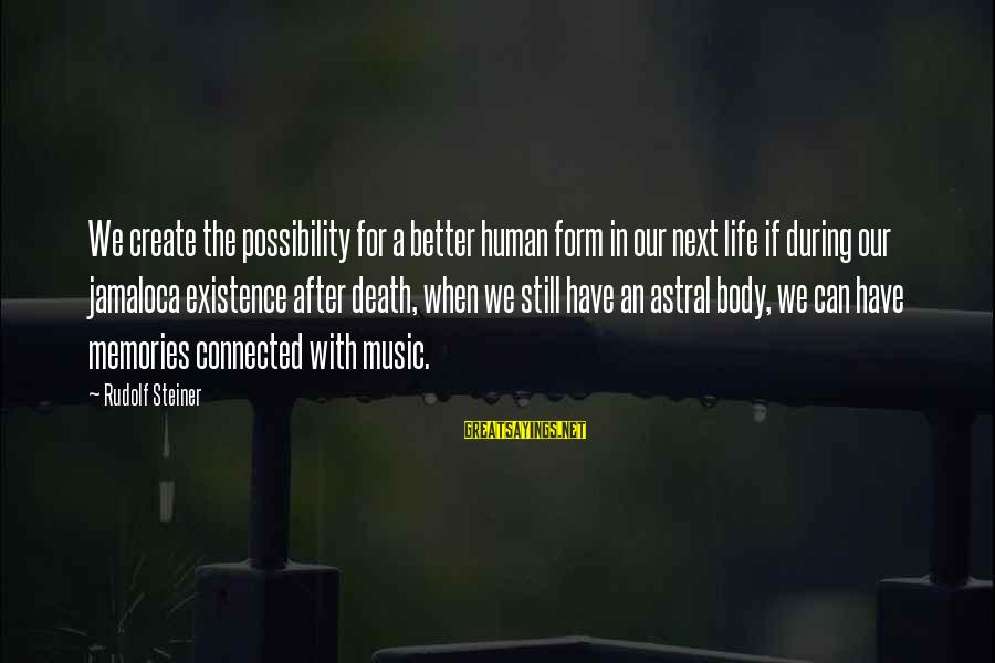 Rudolf Steiner Sayings By Rudolf Steiner: We create the possibility for a better human form in our next life if during