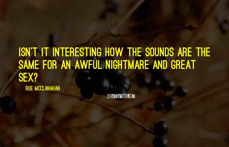 Rue McClanahan Sayings: Isn't it interesting how the sounds are the same for an awful nightmare and great