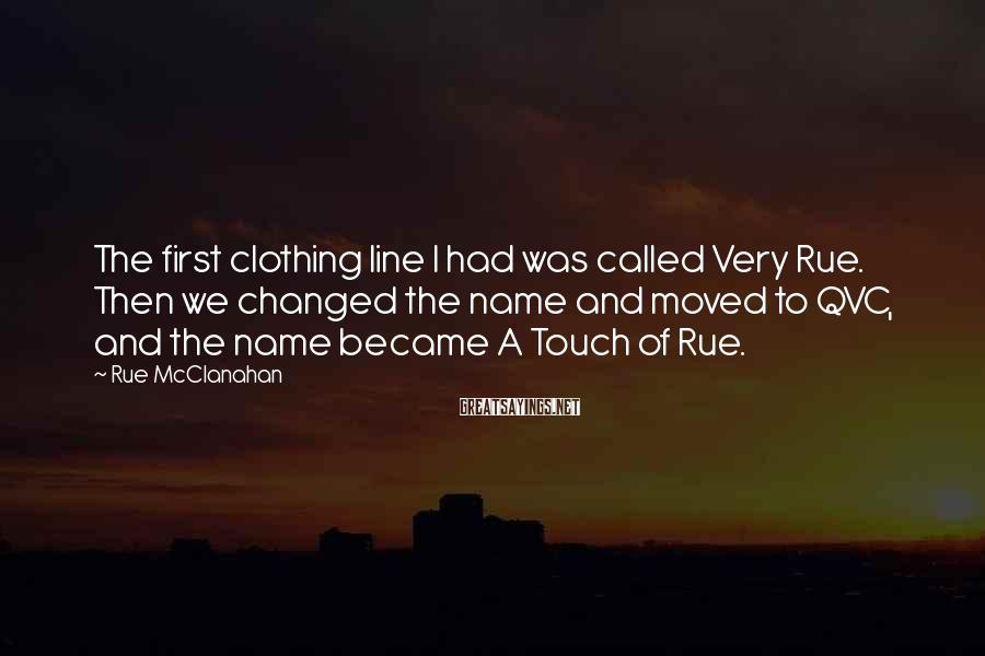 Rue McClanahan Sayings: The first clothing line I had was called Very Rue. Then we changed the name