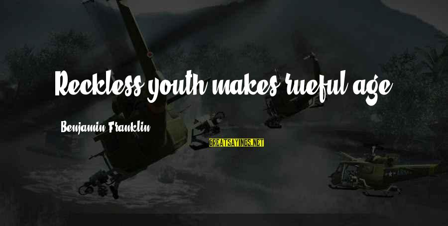 Rueful Sayings By Benjamin Franklin: Reckless youth makes rueful age.